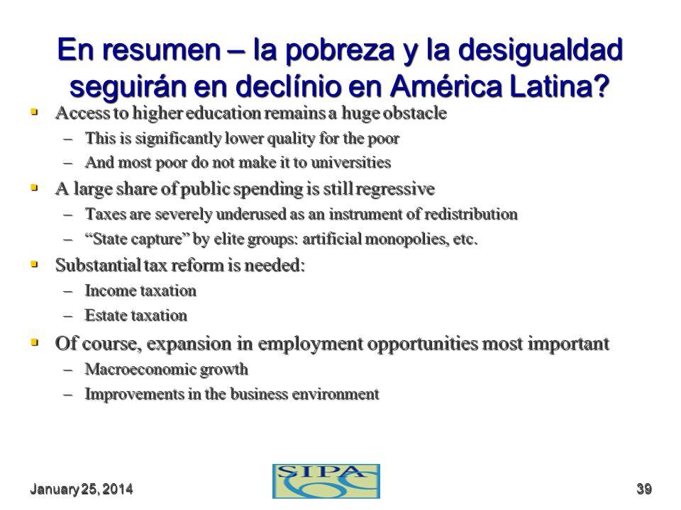 January 25, 2014January 25, 2014January 25, 201439 En resumen – la pobreza y la desigualdad seguirán en declínio en América Latina? Access to higher e