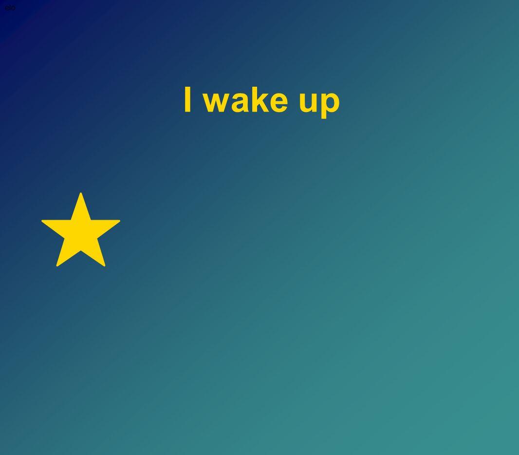 I wake up elo