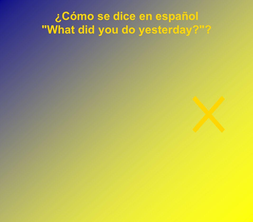 ¿Cómo se dice en español What did you do yesterday? ?