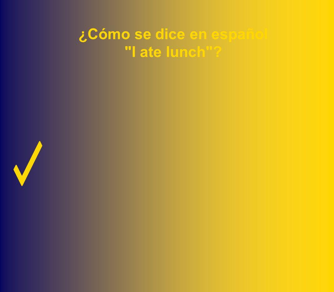 ¿Cómo se dice en español I ate lunch