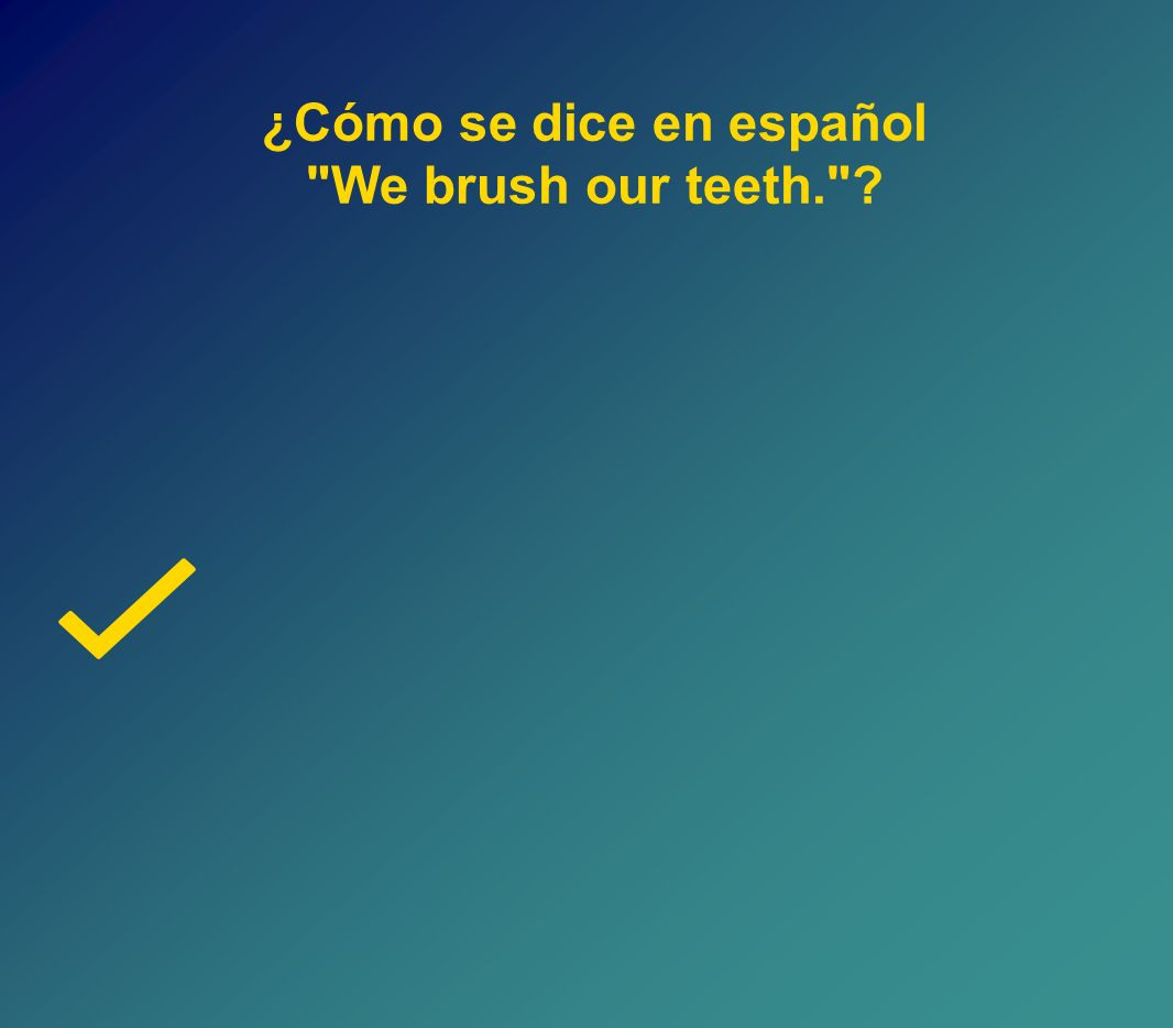 ¿Cómo se dice en español We brush our teeth.