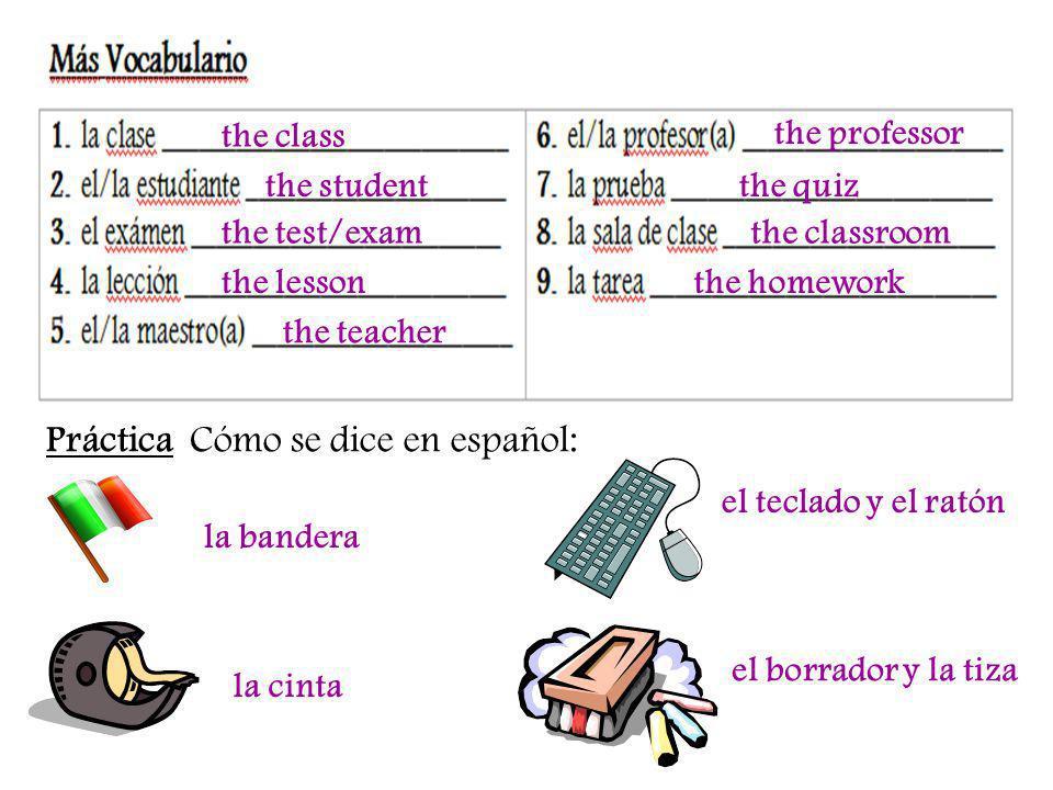 the class the lesson the test/exam the student the teacher the professor the quiz the classroom the homework Práctica Cómo se dice en español: la band