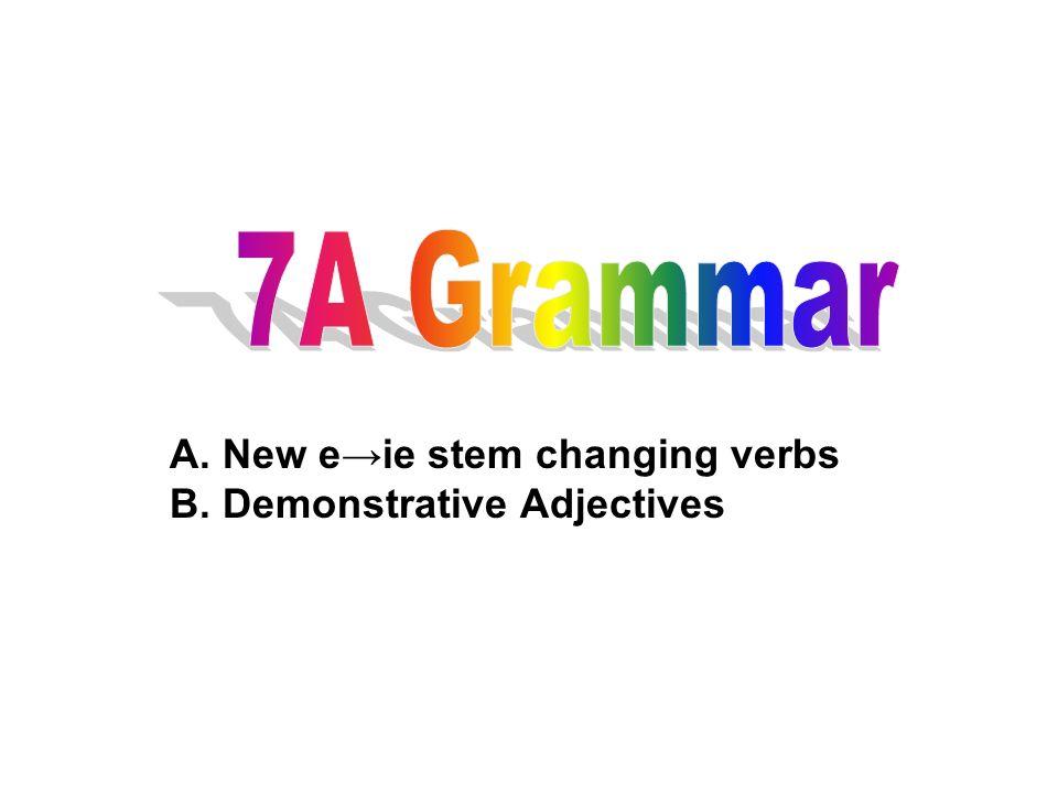 A. New eie stem changing verbs B. Demonstrative Adjectives