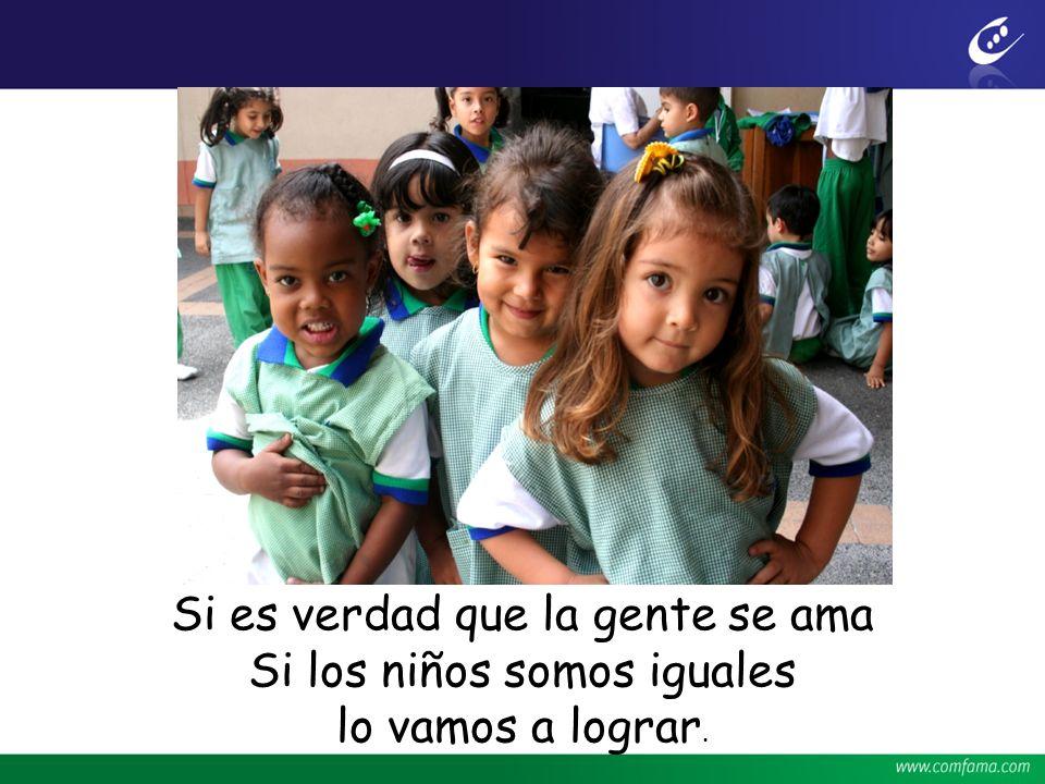 Si es verdad que la gente se ama Si los niños somos iguales lo vamos a lograr.