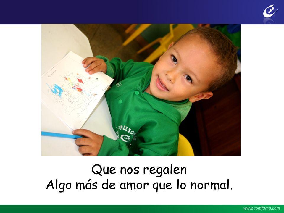 Que nos regalen Algo más de amor que lo normal.