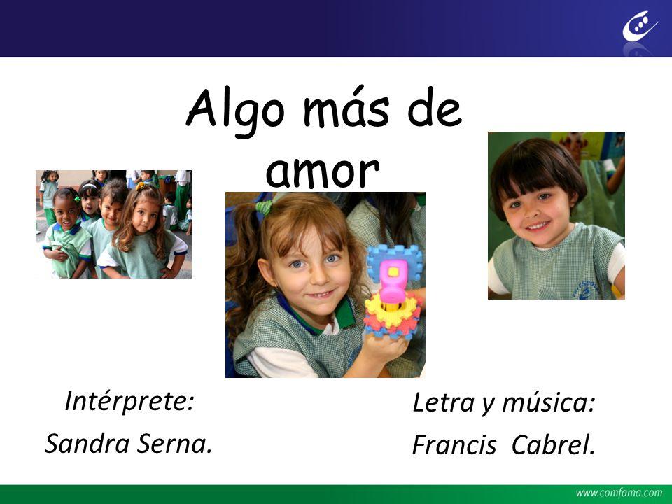 Algo más de amor Letra y música: Francis Cabrel. Intérprete: Sandra Serna.