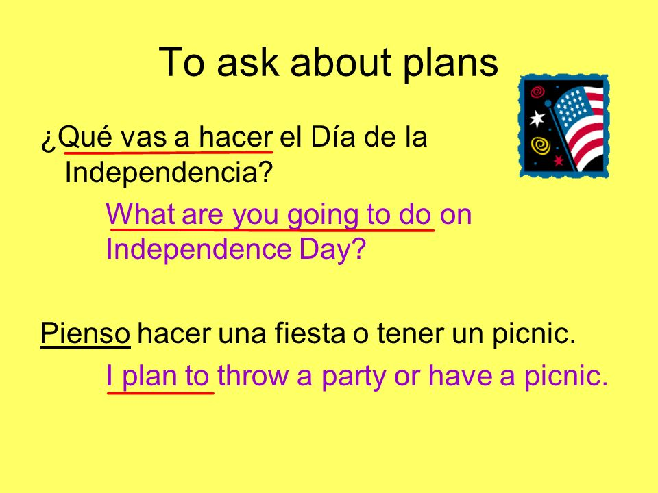 To ask about plans ¿Qué planes tienen para la Nochebuena.
