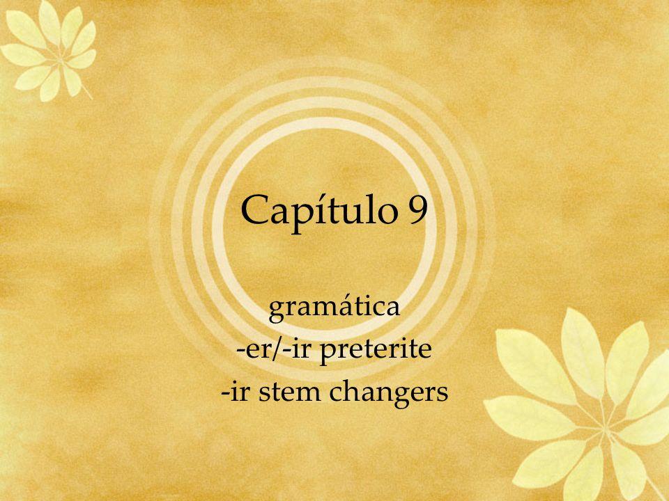 Capítulo 9 gramática -er/-ir preterite -ir stem changers