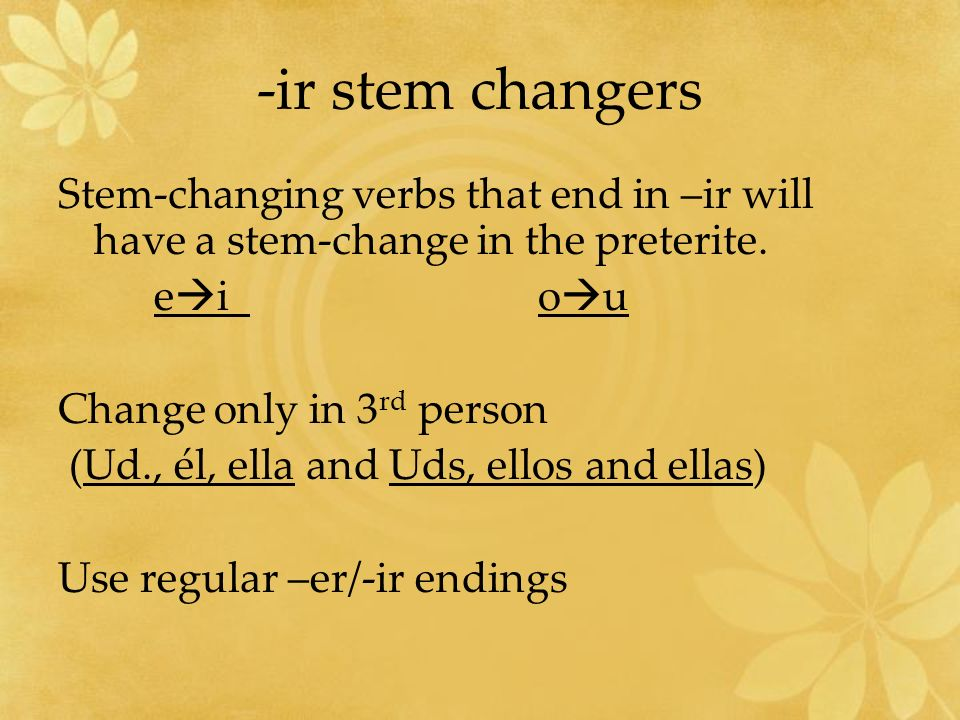 -ir stem changers Stem-changing verbs that end in –ir will have a stem-change in the preterite.