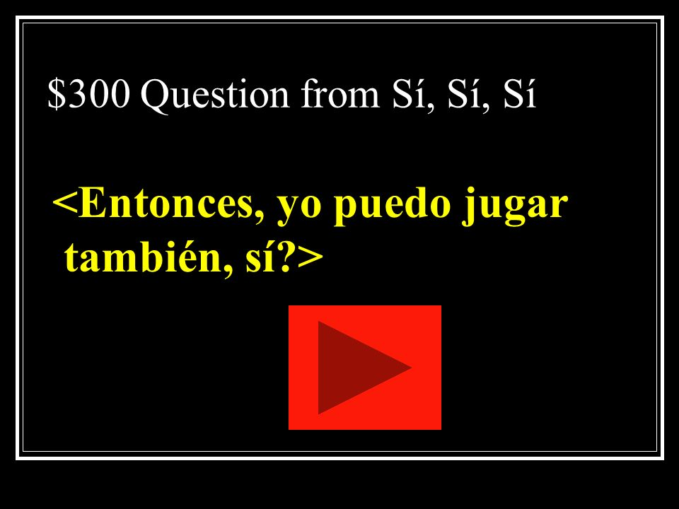 $200 Answer from Sí, Sí, Sí What is <Sí, nosotros jugamos>?