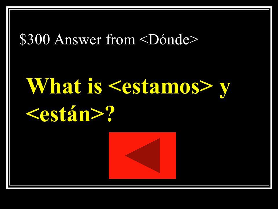 $300 Question from Nosotros ______en el gimnasio y las chicas_____en el laboratorio.
