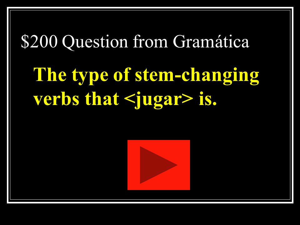 $200 Question from Gramática The type of stem-changing verbs that is.
