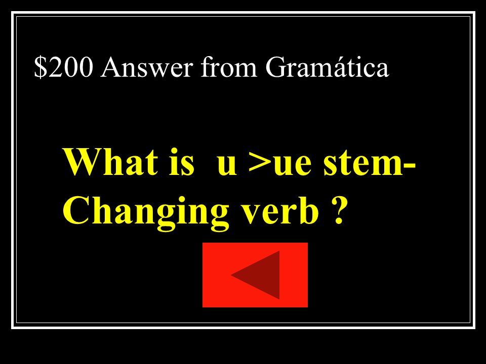 $200 Answer from Gramática What is u >ue stem- Changing verb ?