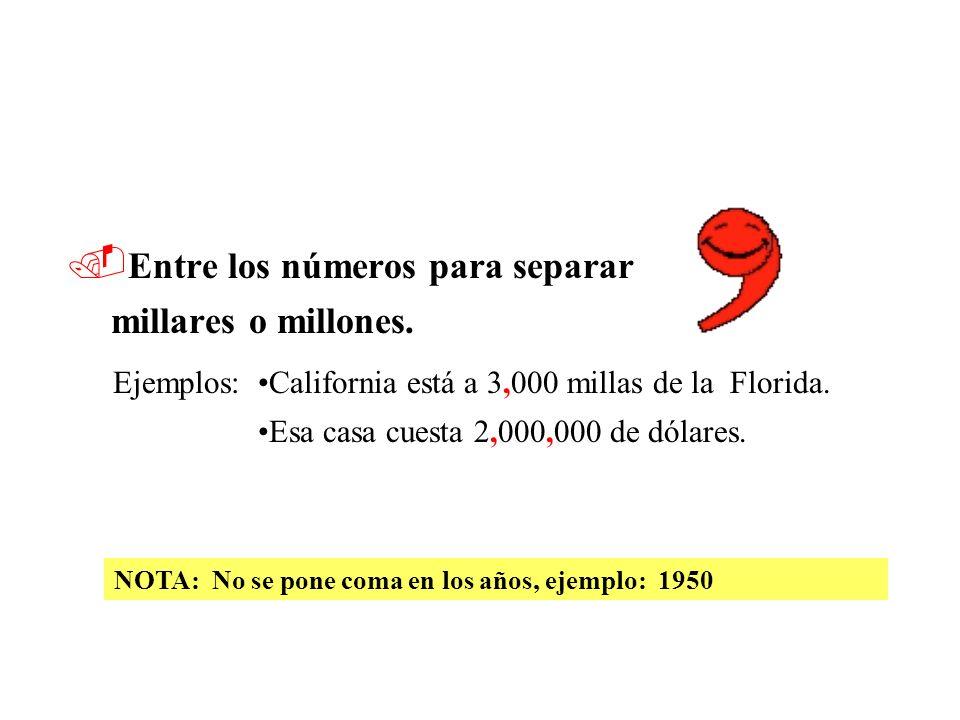 Para separar fechas y direcciones. Ejemplos: 3 de enero, 2001 Calle Alcalá, Madrid, España 25013 NOTA: No se usa la coma entre el estado o el país y e