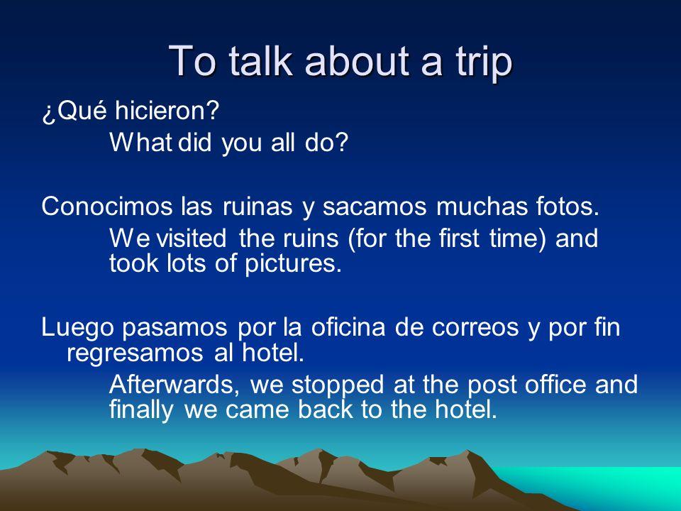 To express hopes and wishes Algún día me gustaría viajar a Perú.