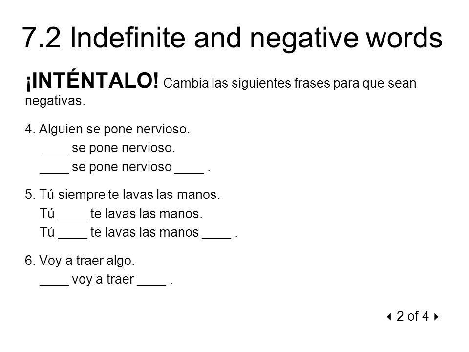 7.2 Indefinite and negative words ¡INTÉNTALO! Cambia las siguientes frases para que sean negativas. 4. Alguien se pone nervioso. ____ se pone nervioso