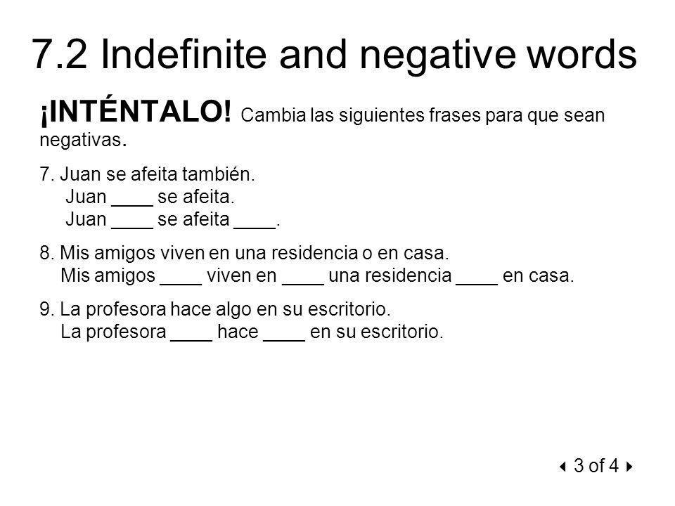 7.2 Indefinite and negative words ¡INTÉNTALO! Cambia las siguientes frases para que sean negativas. 7. Juan se afeita también. Juan ____ se afeita. Ju