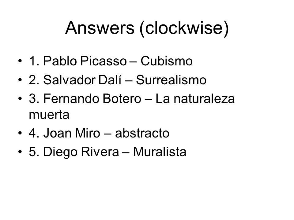 Answers (clockwise) 1. Pablo Picasso – Cubismo 2. Salvador Dalí – Surrealismo 3. Fernando Botero – La naturaleza muerta 4. Joan Miro – abstracto 5. Di