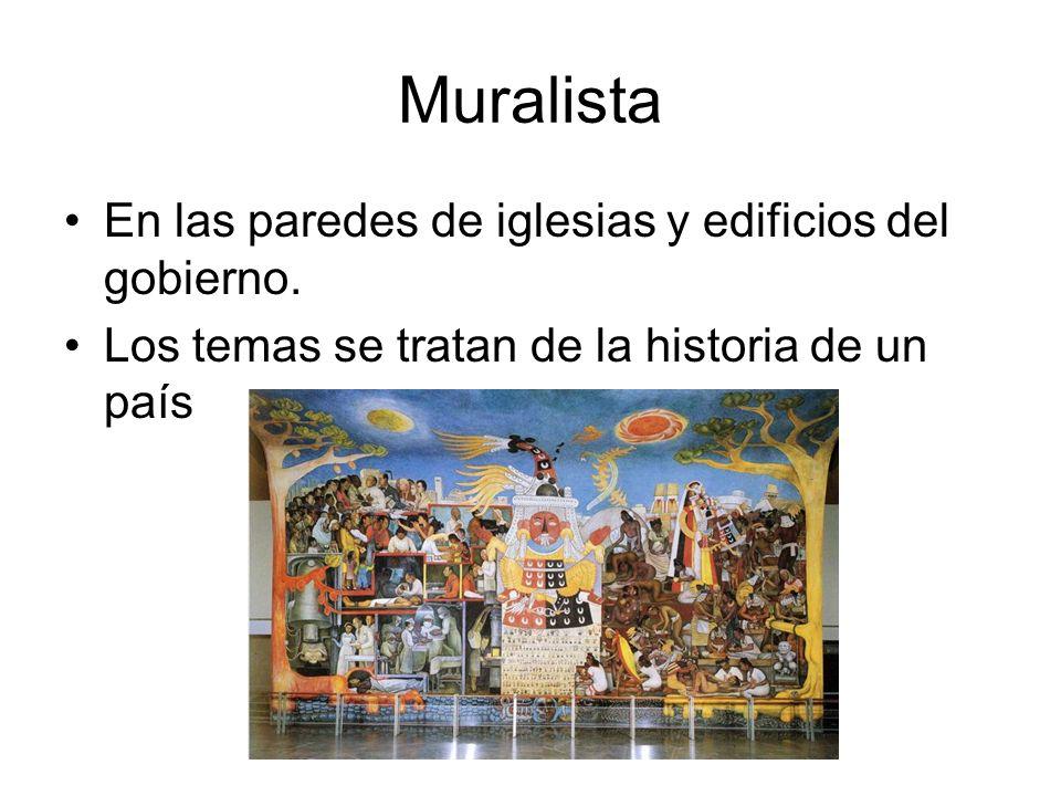 Muralista En las paredes de iglesias y edificios del gobierno. Los temas se tratan de la historia de un país