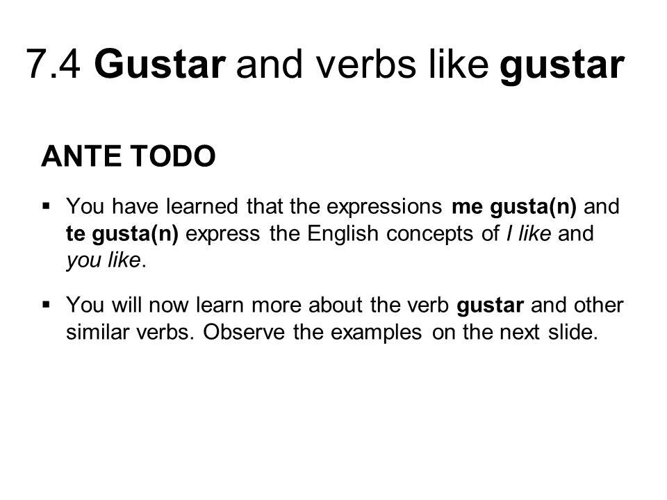 7.4 Gustar and verbs like gustar ENGLISH EQUIVALENT I like that shampoo.