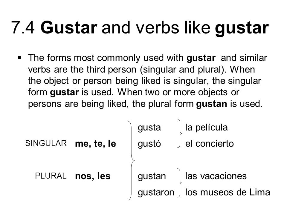 7.4 Gustar and verbs like gustar The construction a + [pronoun] (a mí, a ti, a usted, a él, etc.) is used to clarify or to emphasize who is pleased.