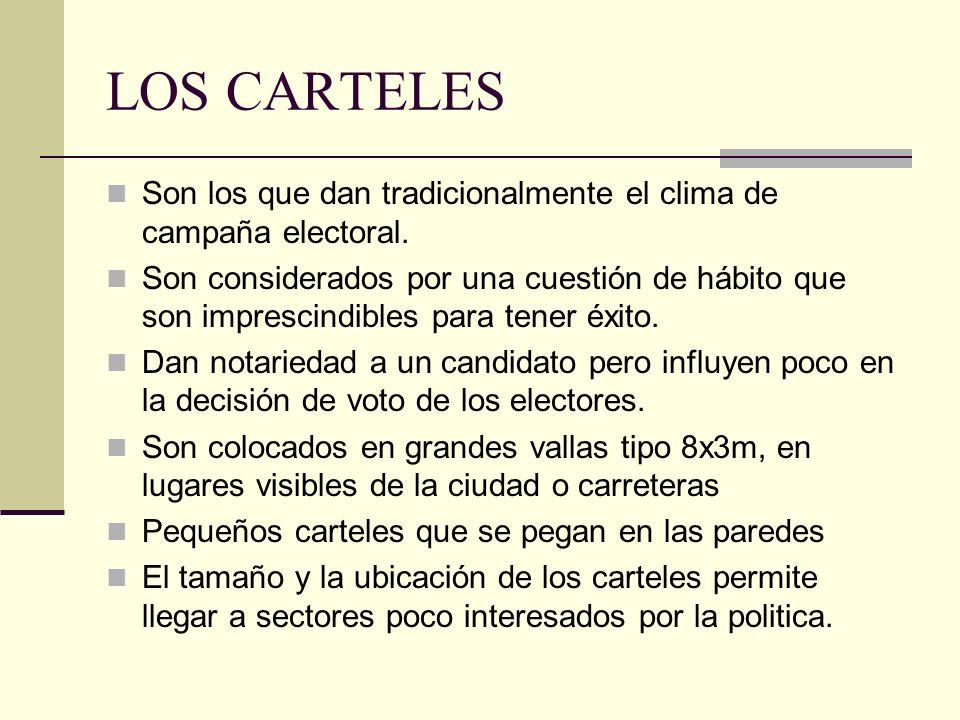 LOS CARTELES Son los que dan tradicionalmente el clima de campaña electoral. Son considerados por una cuestión de hábito que son imprescindibles para