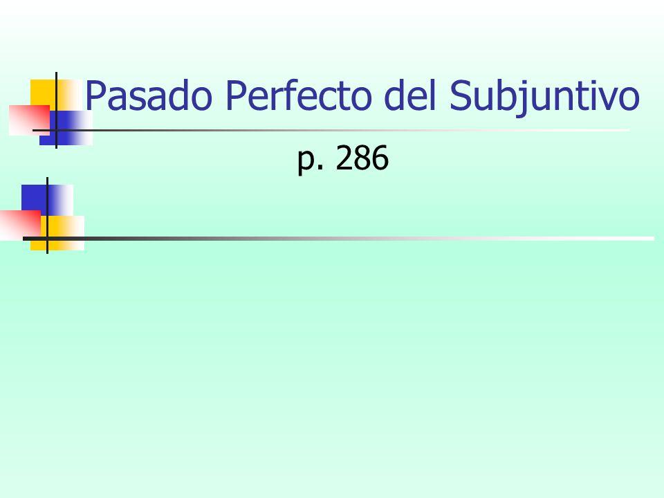 Pasado Perfecto del Subjuntivo p. 286