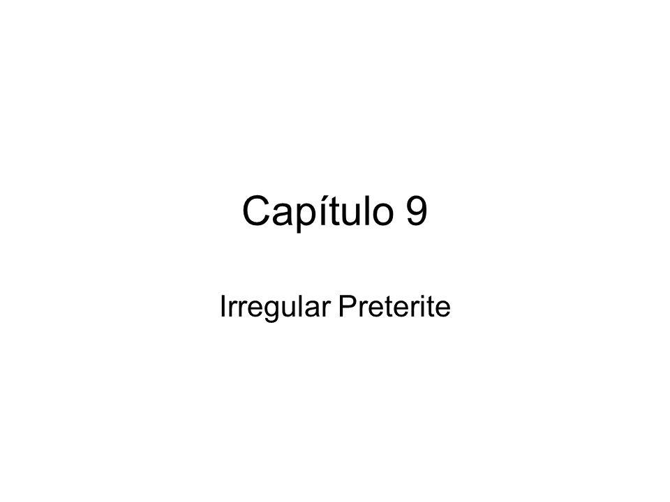 Capítulo 9 Irregular Preterite