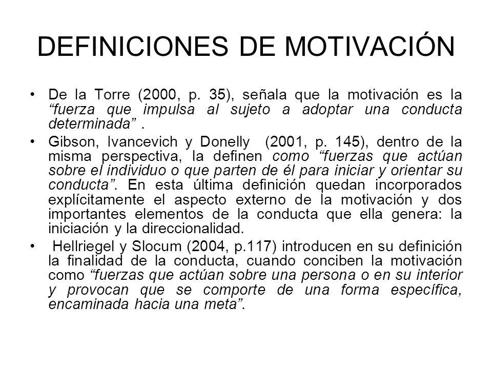 DEFINICIONES DE MOTIVACIÓN De la Torre (2000, p. 35), señala que la motivación es la fuerza que impulsa al sujeto a adoptar una conducta determinada.
