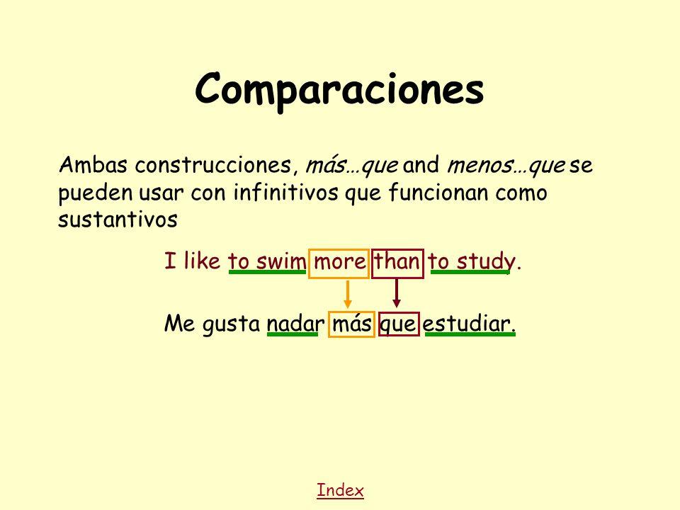 Comparaciones Ambas construcciones, más…que and menos…que se pueden usar con infinitivos que funcionan como sustantivos I like to swim more than to study.