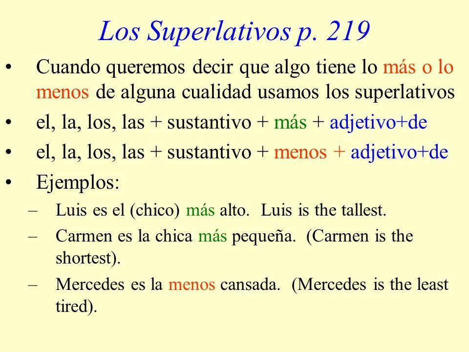 Los Superlativos p. 219 Cuando queremos decir que algo tiene lo más o lo menos de alguna cualidad usamos los superlativos el, la, los, las + sustantiv