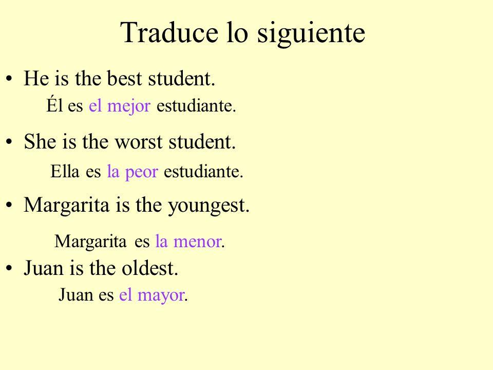 Traduce lo siguiente He is the best student. She is the worst student. Margarita is the youngest. Juan is the oldest. Él es el mejor estudiante. Ella