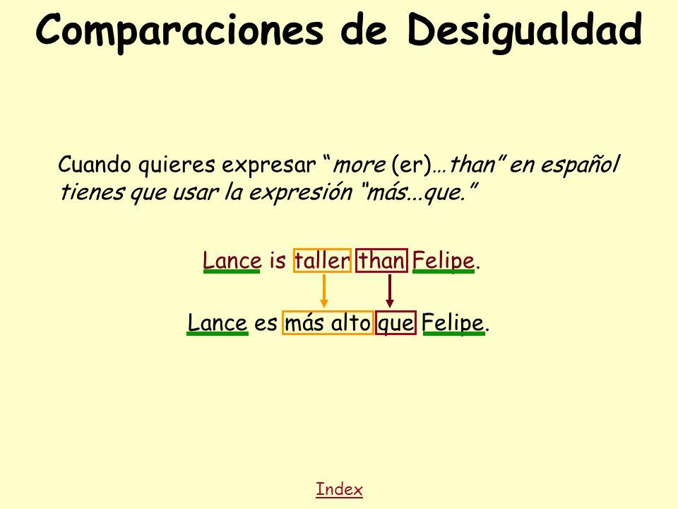 Comparaciones de Desigualdad Cuando quieres expresar more (er)…than en español tienes que usar la expresión más...que. Lance is taller than Felipe. In