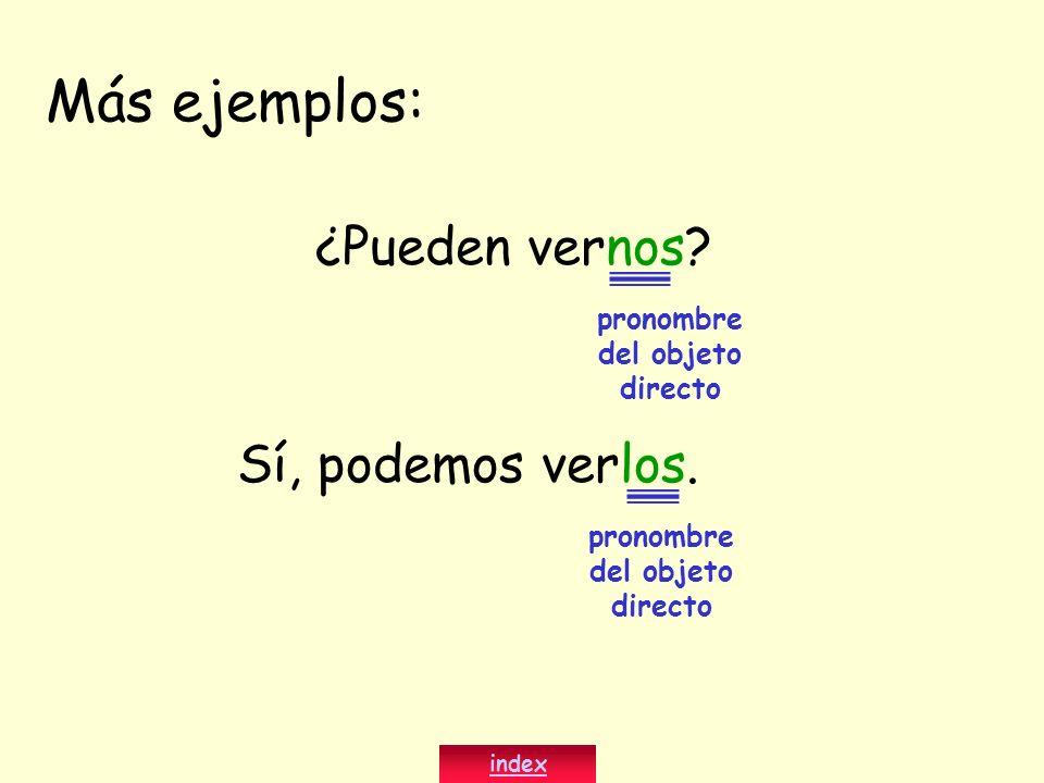 Más ejemplos: ¿Pueden vernos? Sí, podemos verlos. pronombre del objeto directo index pronombre del objeto directo