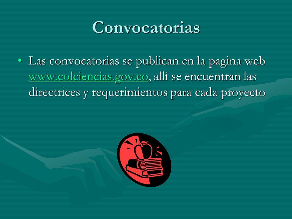 Convocatorias Las convocatorias se publican en la pagina web www.colciencias.gov.co, alli se encuentran las directrices y requerimientos para cada pro