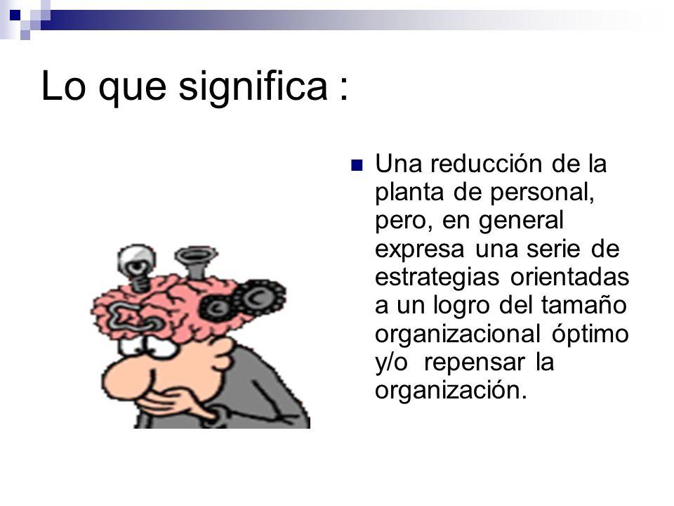 Concepto : Es una forma de reorganización o reestructuración de las empresas mediante la cual se lleva a cabo una mejoría de los sistemas de trabajo.