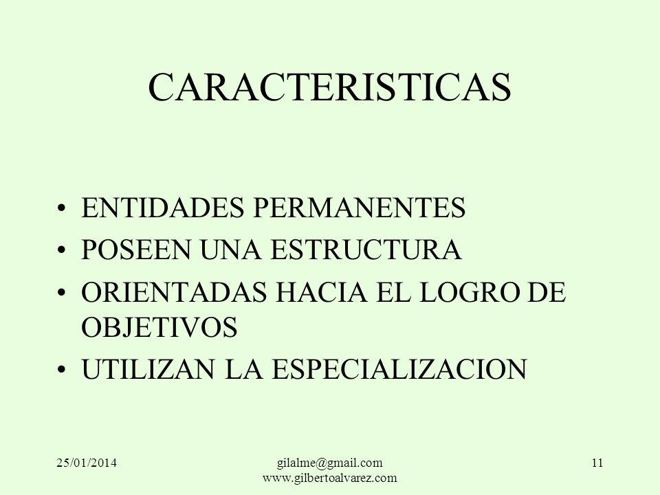 CARACTERISTICAS ENTIDADES PERMANENTES POSEEN UNA ESTRUCTURA ORIENTADAS HACIA EL LOGRO DE OBJETIVOS UTILIZAN LA ESPECIALIZACION 25/01/201411gilalme@gma