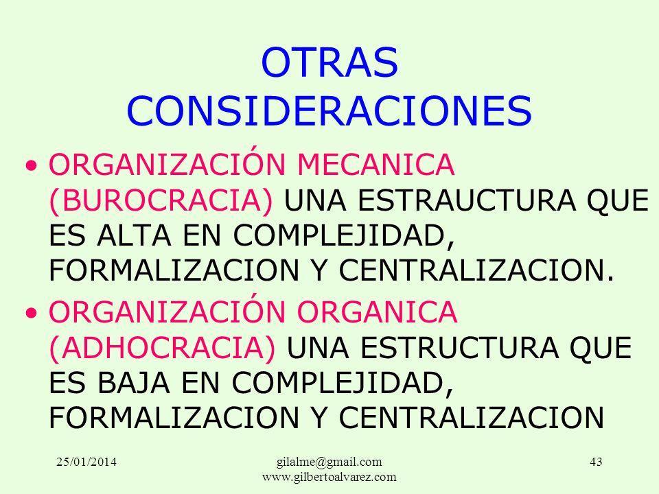 OTRAS CONSIDERACIONES ORGANIZACIÓN MECANICA (BUROCRACIA) UNA ESTRAUCTURA QUE ES ALTA EN COMPLEJIDAD, FORMALIZACION Y CENTRALIZACION. ORGANIZACIÓN ORGA