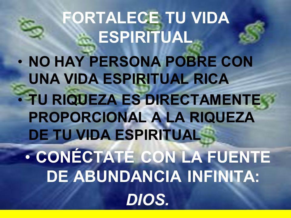 FORTALECE TU VIDA ESPIRITUAL NO HAY PERSONA POBRE CON UNA VIDA ESPIRITUAL RICA TU RIQUEZA ES DIRECTAMENTE PROPORCIONAL A LA RIQUEZA DE TU VIDA ESPIRIT