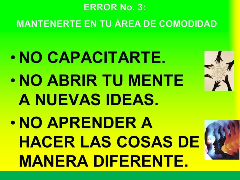 NO CAPACITARTE. NO ABRIR TU MENTE A NUEVAS IDEAS. NO APRENDER A HACER LAS COSAS DE MANERA DIFERENTE. 21