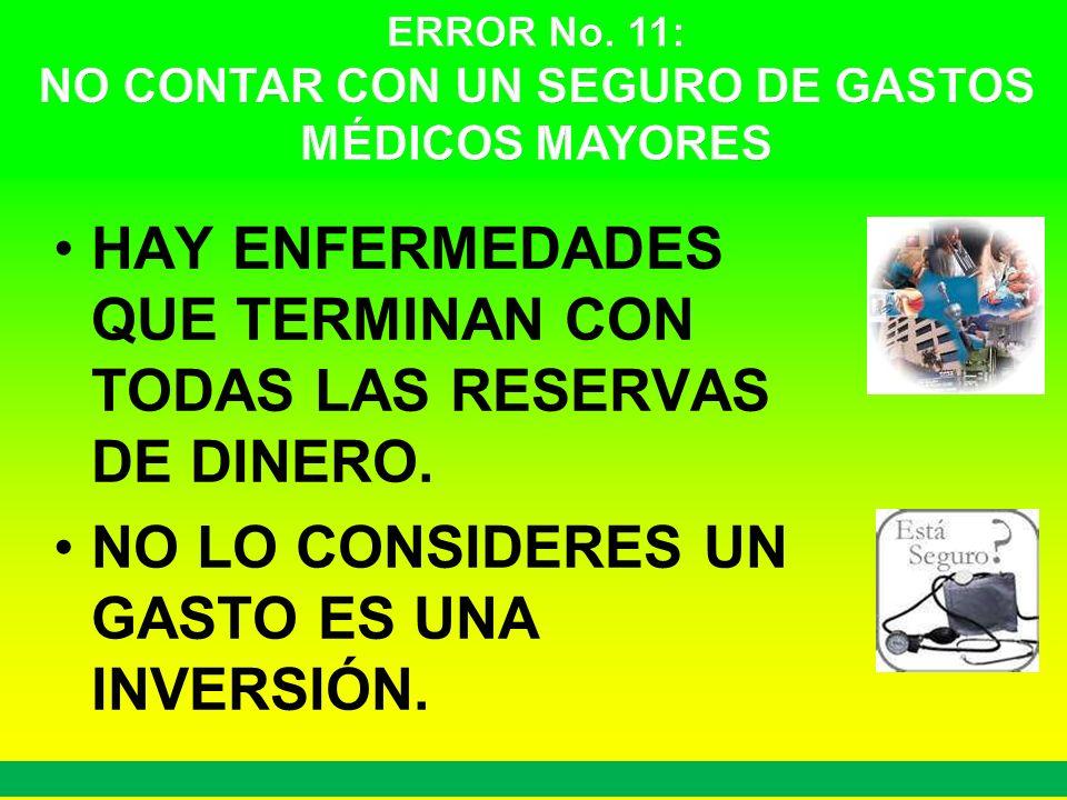 HAY ENFERMEDADES QUE TERMINAN CON TODAS LAS RESERVAS DE DINERO. NO LO CONSIDERES UN GASTO ES UNA INVERSIÓN. 29