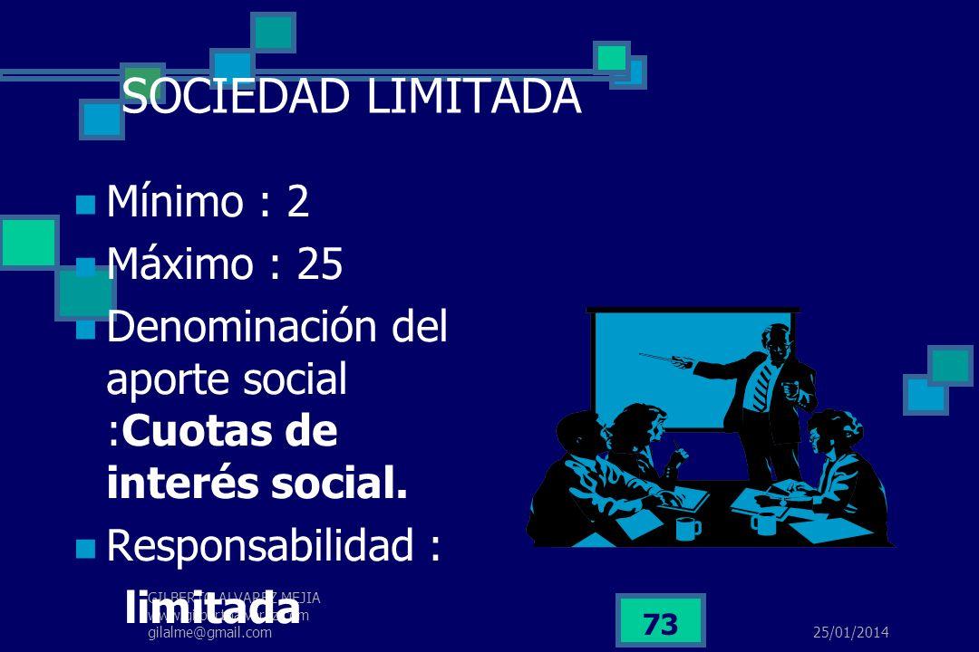 25/01/2014 GILBERTO ALVAREZ MEJIA www.gilbertoalvarez.com gilalme@gmail.com 72 SOCIEDAD ANONIMA Mínimo : 5 socios Máximo : ilimitado Su aporte social