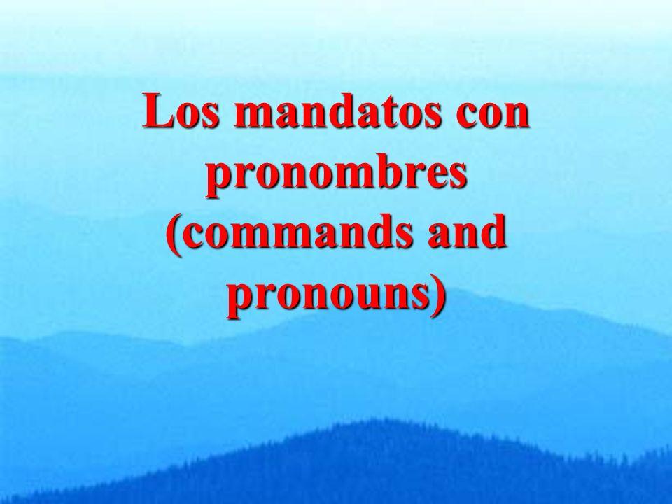 Commands and pronouns Direct Object Pronouns (DOPs) menos teos lo,lalos, las