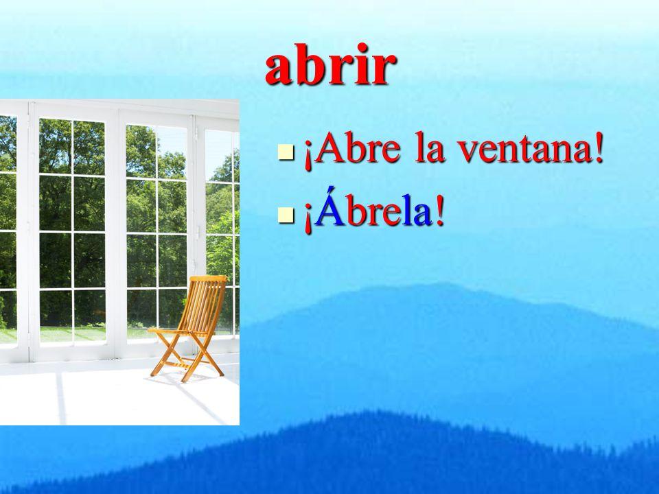 abrir ¡Abre la ventana! ¡Abre la ventana! ¡Ábrela! ¡Ábrela!