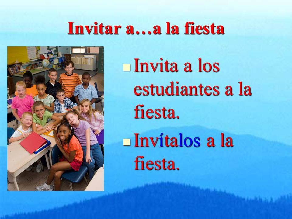 Invitar a…a la fiesta Invita a los estudiantes a la fiesta.