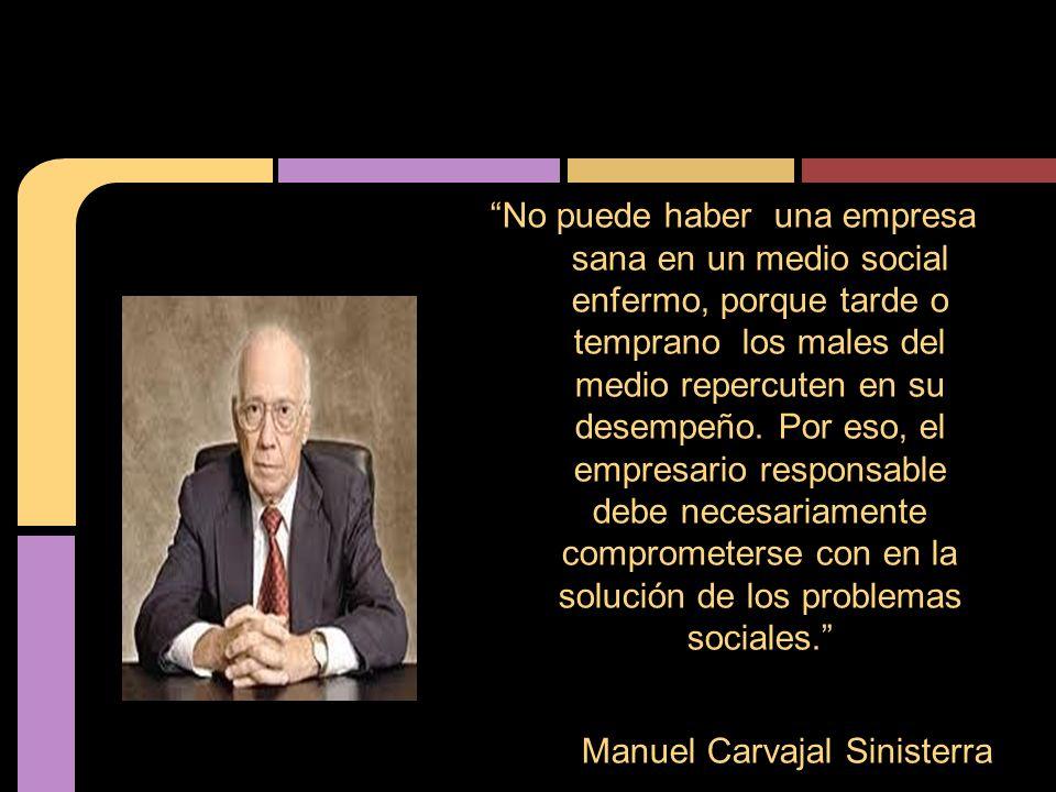 No puede haber una empresa sana en un medio social enfermo, porque tarde o temprano los males del medio repercuten en su desempeño.