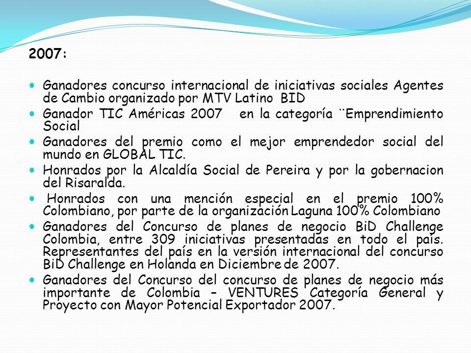 2007: Ganadores concurso internacional de iniciativas sociales Agentes de Cambio organizado por MTV Latino BID Ganador TIC Américas 2007 en la categor