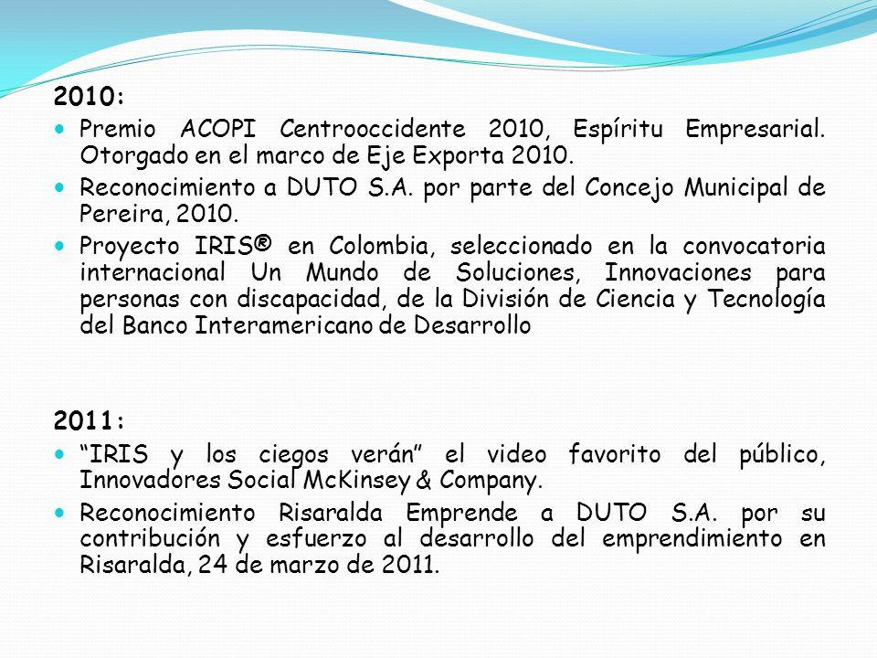 2010: Premio ACOPI Centrooccidente 2010, Espíritu Empresarial. Otorgado en el marco de Eje Exporta 2010. Reconocimiento a DUTO S.A. por parte del Conc