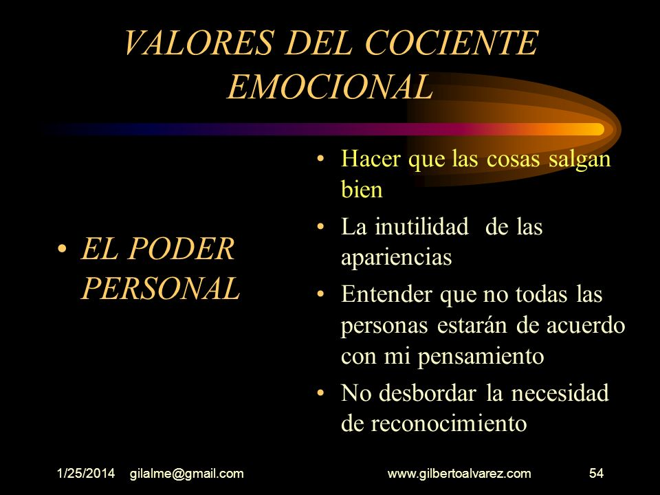 1/25/2014gilalme@gmail.com www.gilbertoalvarez.com53 VALORES DEL COCIENTE EMOCIONAL RADIO DE CONFIANZA Capacidad de generar credibilidad en los demás