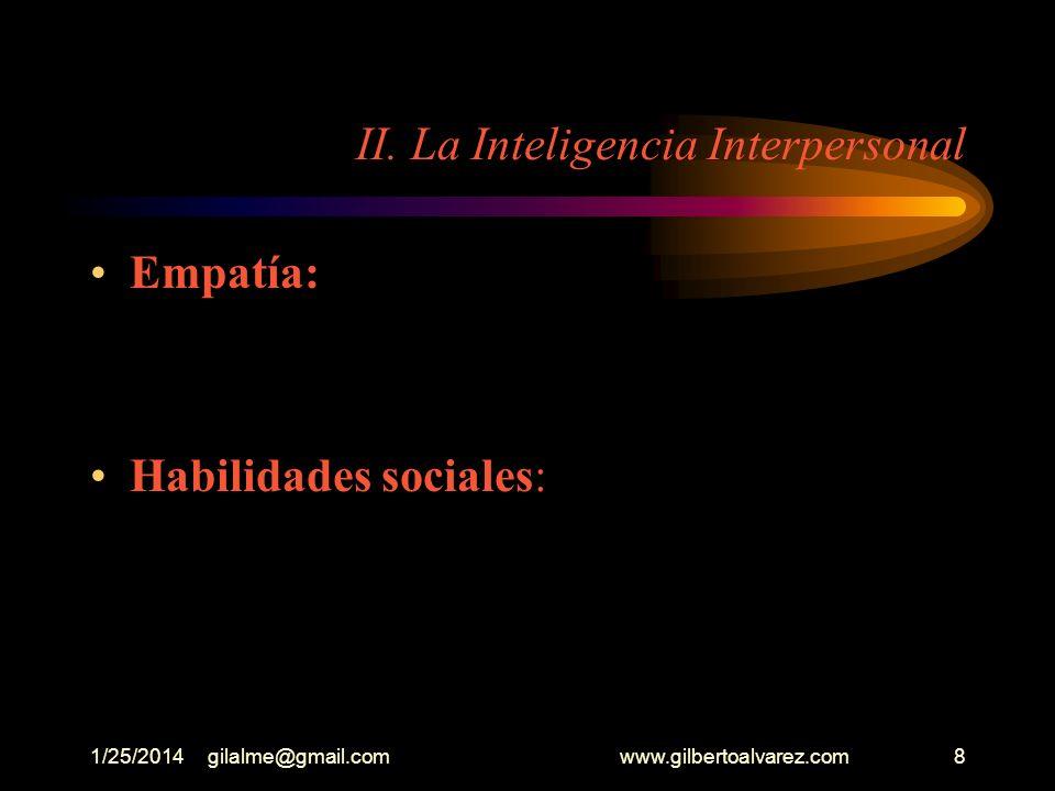 1/25/2014gilalme@gmail.com www.gilbertoalvarez.com48 VALORES DEL COCIENTE EMOCIONAL ( La compasión) La empatía La capacidad de perdón Ayudar a otros a quedar bien Preocupación por las deficiencias propias Tener en cuenta los sentimientos de los otros en el trato
